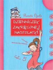 okładka Dzienniczek zakręconej nastolatki Część 5, Książka | Renata Opala