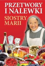 okładka Przetwory i nalewki siostry Marii, Książka | Goretti Maria