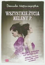okładka Wszystkie życia Heleny P, Książka   Danuta Noszczyńska