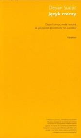 okładka Język rzeczy Dizajn i luksus, moda i sztuka. W jaki sposób przedmioty nas uwodzą?, Książka | Deyan Sudjic