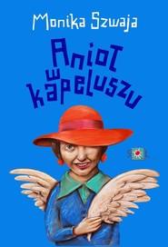 okładka Anioł w kapeluszu, Książka | Monika Szwaja