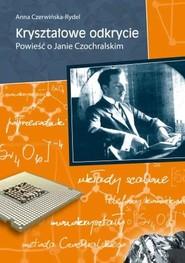 okładka Kryształowe odkrycie Powieść o Janie Czochralskim, Książka | Czerwińska-Rydel Anna