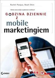 okładka Godzina dziennie z mobile marketingiem, Książka | Rachel Pasqua, Noah Elkin