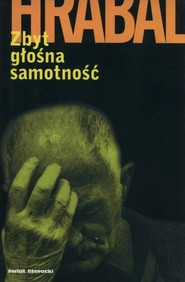 okładka Zbyt głośna samotność, Książka   Bohumil Hrabal