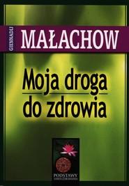 okładka Moja droga do zdrowia, Książka | Giennadij P. Małachow