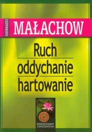 okładka Ruch oddychanie hartowanie, Książka | Giennadij P. Małachow