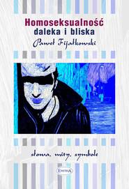 okładka Homoseksualność daleka i bliska słowa, mity, symbole, Książka | Paweł Fijałkowski