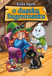 okładka Kilka bajek o duszku Eugeniuszku, Książka | Elżbieta  Safarzyńska