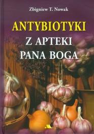 okładka Antybiotyki z apteki Pana Boga, Książka | Zbigniew T. Nowak