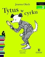 okładka Tytus w cyrku Czytam sobie poziom 2, Książka   Joanna Olech