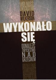 okładka Wykonało się Odnaleźć zwycięstwo nad grzechem, Książka | Wilkerson David