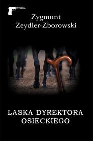 okładka Laska dyrektora Osieckiego, Książka | Zygmunt Zeydler-Zborowski