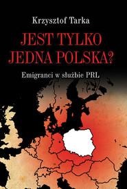okładka Jest tylko jedna Polska? Emigranci w służbie PRL, Książka | Tarka Krzysztof