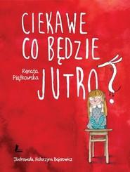 okładka Ciekawe co będzie jutro, Książka | Renata  Piątkowska