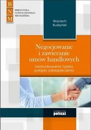 okładka Negocjowanie i zawieranie umów handlowych Uwarunkowania, ryzyka, pułapki, zabezpieczenia, Książka   Wojciech Budzyński