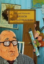 okładka Sposób na Alcybiadesa z opracowaniem, Książka   Niziurski Edmund