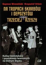 okładka Na tropach skarbów i depozytów Trzeciej Rzeszy, Książka   Szymon Wrzesiński, Krzysztof  Urban