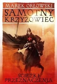 okładka Samotny krzyżowiec Tom 2 Ścieżki przeznaczenia, Książka | Marek Orłowski