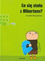 okładka Co się stało z Albertem?, Książka | Gunilla Bergstrom