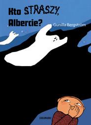okładka Kto straszy, Albercie?, Książka | Gunilla Bergstrom