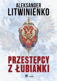 okładka Przestępcy z Łubianki, Książka   Aleksander Litwinienko