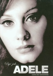 okładka Być jak Adele, Książka | Caroline Sanderson