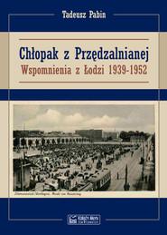 okładka Chłopak z Przędzalnianej Wspomnienia z Łodzi 1939-1952, Książka   Pabin Tadeusz