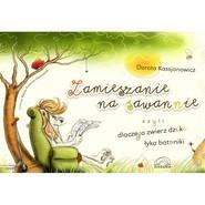 okładka Zamieszanie na sawannie, czyli dlaczego zwierz dziki łyka batoniki, Książka | Dorota  Kassjanowicz