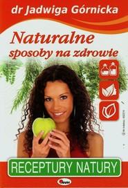 okładka Naturalne sposoby na zdrowie, Książka   Jadwiga  Górnicka