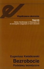 okładka Bezrobocie Podstawy teoretyczne, Książka | Eugeniusz Kwiatkowski