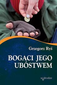 okładka Bogaci Jego ubóstwem, Książka | Grzegorz Ryś