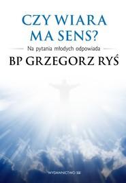 okładka Czy wiara ma sens? Na pytania młodych odpowiada bp Grzegorz Ryś, Książka | Grzegorz Ryś
