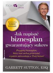 okładka Jak napisać biznesplan gwarantujący sukces Przygotuj biznesplan, który inni zechcą przeczytać, a potem zainwestują w Twój biznes!, Książka   Sutton Garrett