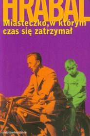 okładka Miasteczko w którym czas się zatrzymał, Książka | Bohumil Hrabal