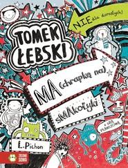 okładka Tomek Łebski Tom 6 Ma (chrapkę na) smakołyki, Książka   Pichon Liz