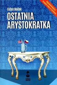 okładka Ostatnia arystokratka, Książka | Evžen Boček