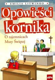 okładka Opowieści kornika O tajemnicach Mszy Świętej, Książka | Litwinko Emilia