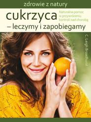 okładka Cukrzyca leczymy i zapobiegamy Naturalna pomoc w przywróceniu kontroli nad chorobą, Książka | C. Leigh Broadhurst