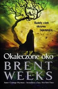 okładka Powiernik Światła Księga 3 Okaleczone oko, Książka   Brent Weeks