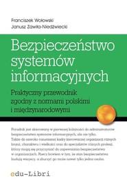 okładka Bezpieczeństwo systemów informacyjnych Praktyczny przewodnik zgodny z normami polskimi i międzynarodowymi, Książka   Franciszek Wołowski, Janusz Zawiła-Niedźwiecki