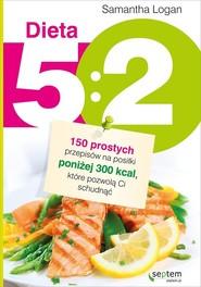 okładka Dieta 5:2 150 prostych przepisów na posiłki poniżej 300 kcal, które pozwolą Ci schudnąć, Książka | Logan Samantha