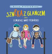 okładka Szneka z glancem, czyli elementarz gwary poznańskiej, Książka | Eliza Piotrowska