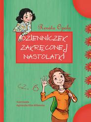 okładka Dzienniczek zakręconej nastolatki część 6, Książka | Renata Opala
