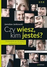 okładka Czy wiesz kim jesteś? Przewodnik po 16 typach osobowości ID16TM, Książka | Jarosław Jankowski