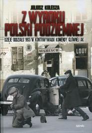 okładka Z wyroku Polski Podziemnej Dzieje oddziału 993/W kontrwywiadu Komendy Głównej AK, Książka | Juliusz Kulesza