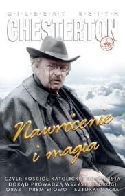 okładka Nawrócenie i magia czyli: Kościół katolicki i konwersja, Dokąd prowadzą wszystkie drogi oraz – premierowo – sztuka: Mag, Książka | Gilbert Keith  Chesterton