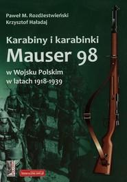 okładka Karabiny i karabinki Mauser 98 w Wojsku Polskim w latach 1918-1939, Książka | Krzysztof Haładaj, Paweł M. Rozdżestwieński