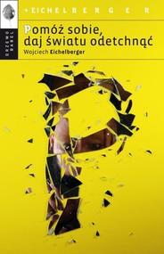 okładka Pomóż sobie daj światu odetchnąć, Książka   Wojciech  Eichelberger