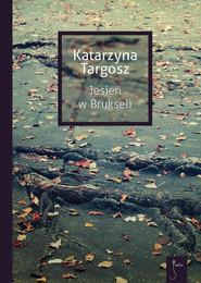 okładka Jesień w Brukseli, Książka | Katarzyna  Targosz