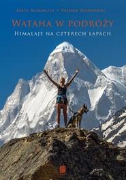 okładka Wataha w podróży Himalaje na czterech łapach, Książka | Agata Włodarczyk, Przemek Bucharowski
